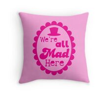 We're ALL MAD here with top hat Throw Pillow