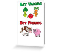 Eat Veggies Not Friends Greeting Card