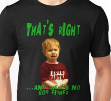 Misc - That's right...and there's no God either. Unisex T-Shirt