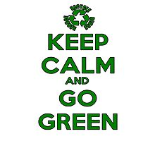 Keep Calm And Go Green Photographic Print