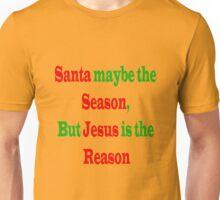 Santa maybe the Season, Jesus is the Reason Unisex T-Shirt