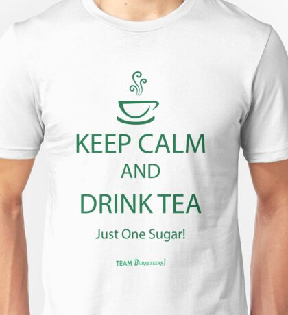 Keep Calm and Drink Tea ~ Burketeers Unisex T-Shirt