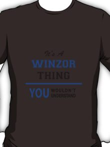 It's a WINZOR thing, you wouldn't understand !! T-Shirt