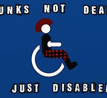 Punks Not Dead Just Mobility Impaired by MezzaLunaNova