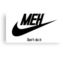 MEH, Don't do it! Canvas Print