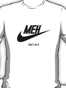 MEH, Don't do it! T-Shirt