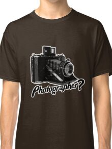 Are you a photographer?????? Classic T-Shirt