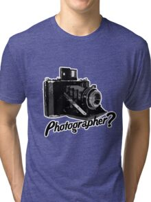 Are you a photographer?????? Tri-blend T-Shirt