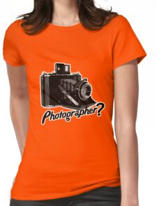 Are you a photographer?????? Womens Fitted T-Shirt