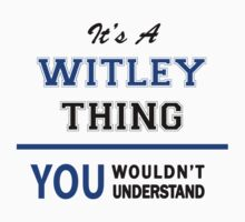 It's a WITLEY thing, you wouldn't understand !! by thinging