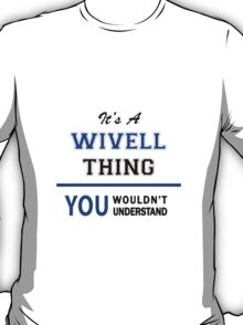 It's a WIVELL thing, you wouldn't understand !! T-Shirt