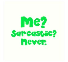 Me? Sarcastic? NEVER. in green Art Print