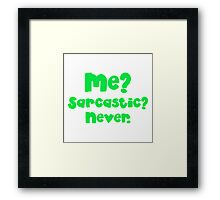Me? Sarcastic? NEVER. in green Framed Print