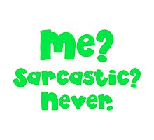 Me? Sarcastic? NEVER. in green Photographic Print