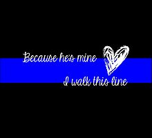LEO Wife Thin Blue Line - Because he's mine I walk this line by Chandler Milillo