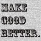 Make Good Better by Spyte