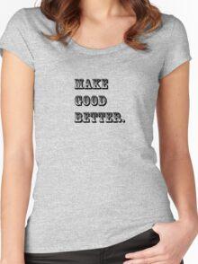 Make Good Better Women's Fitted Scoop T-Shirt