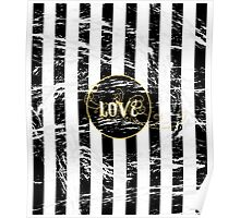 Grunge Love with Black and White Stripes and Gold Accents Poster