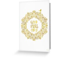 Good Vibes Only Golden Greeting Card