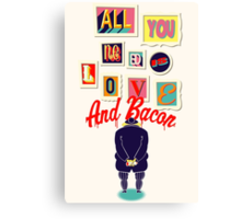 All You Need Is Love And Bacon Canvas Print