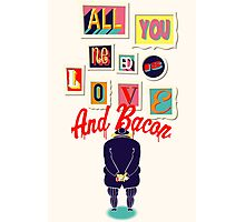 All You Need Is Love And Bacon Photographic Print