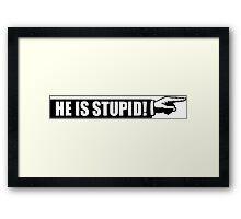 He is stupid Framed Print