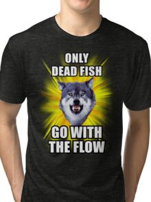 Courage Wolf - Only Dead Fish Go With The Flow Tri-blend T-Shirt