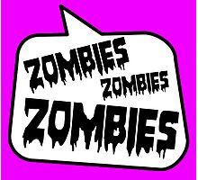 ZOMBIES ZOMBIES ZOMBIES SPEECH BUBBLE by Zombie Ghetto Photographic Print
