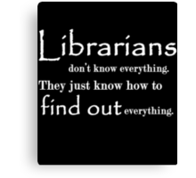 Librarians don't know Everything Canvas Print