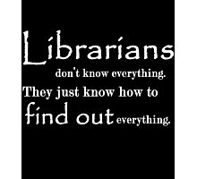 Librarians don't know Everything Photographic Print