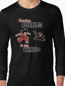 Chasing Bubbles is MY cardio ! Long Sleeve T-Shirt