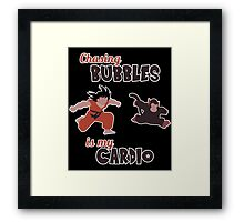 Chasing Bubbles is MY cardio ! Framed Print