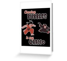 Chasing Bubbles is MY cardio ! Greeting Card