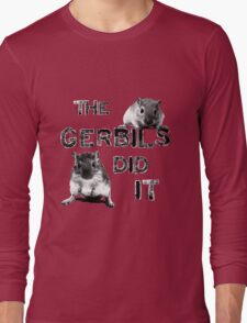 The Gerbils Did It Long Sleeve T-Shirt