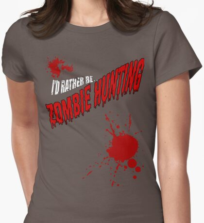 I'D Rather be hunting. ZOMBIES. Womens Fitted T-Shirt