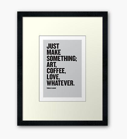 JUST MAKE SOMETHING Framed Print