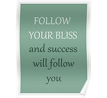 FOLLOW YOUR BLISS and success will follow you Poster