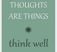 THOUGHTS ARE THINGS think well by ImageMonkey