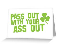 PASS OUT WITH YOUR ASS OUT St Patricks day funny  Greeting Card