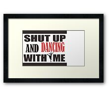 shut up and dancing with me Framed Print