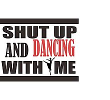 shut up and dancing with me Photographic Print