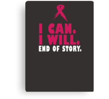 I CAN. I WILL. END OF STORY. Canvas Print