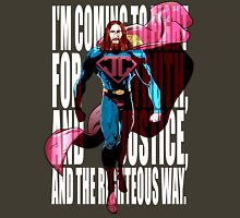 I'm coming to fight for truth, and justice, and the righteous way. Unisex T-Shirt