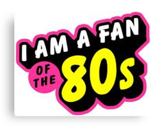I am a fan of the 80s Canvas Print