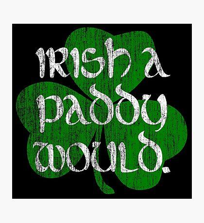 Irish A Paddy Would.  Photographic Print