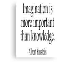 Albert Einstein, Imagination, is more important than knowledge. Black on White Canvas Print