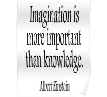 Albert Einstein, Imagination, is more important than knowledge. Black on White Poster