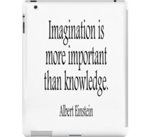 Albert Einstein, Imagination, is more important than knowledge. Black on White iPad Case/Skin