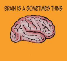 Brain is a sometimes thing by Linkchvary