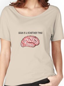 Brain is a sometimes thing Women's Relaxed Fit T-Shirt